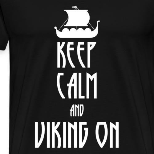 Keep Calm And Viking On - Männer Premium T-Shirt