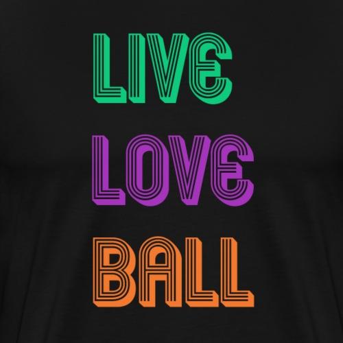 LIVE LOVE BALL - Männer Premium T-Shirt