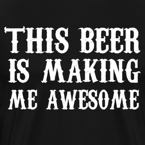 This beer is making me awesome - Männer Premium T-Shirt