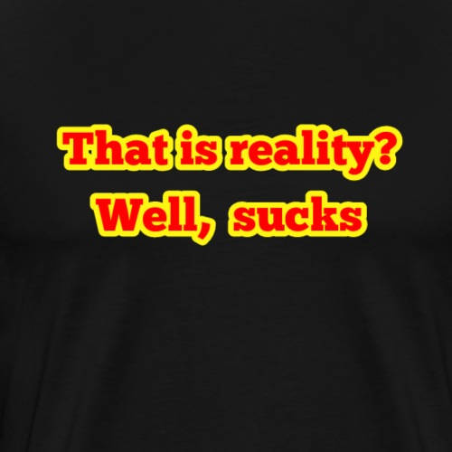 Reality sucks - Men's Premium T-Shirt