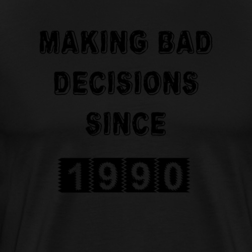 Making bad decisions since 1990 - Men's Premium T-Shirt