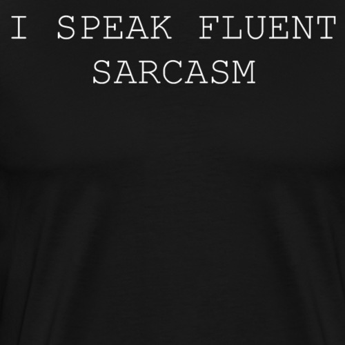 I SPEAKFLUENT SARCASM - Männer Premium T-Shirt