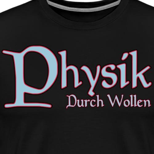 Physik durch Wollen - Männer Premium T-Shirt