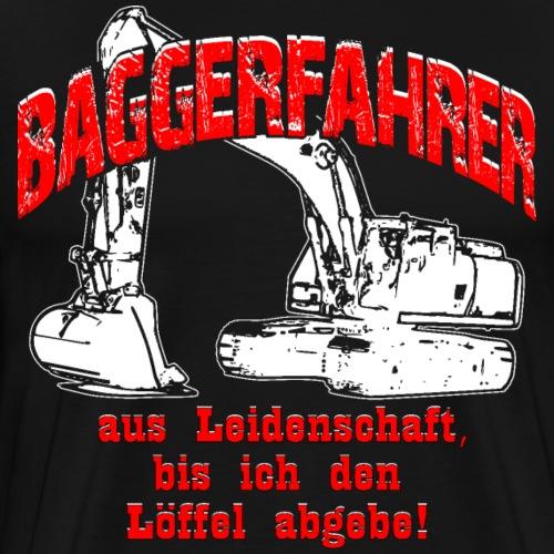 Baggerfahrer Leidenschaft Bagger - Männer Premium T-Shirt