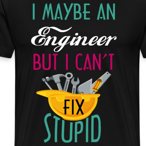 i may be an engineer but i can t fix stupid - Men's Premium T-Shirt