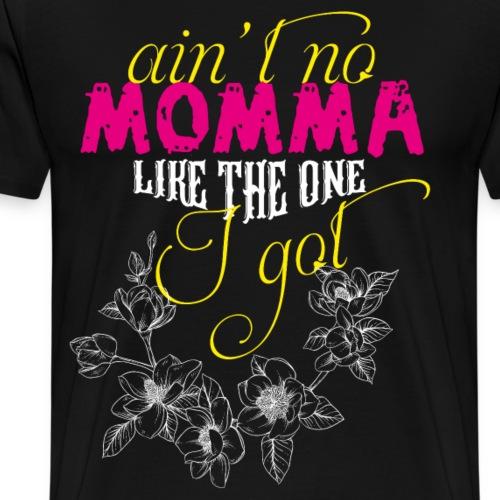 ain t no momma like the one i got - Men's Premium T-Shirt