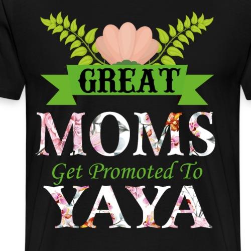 great moms get promoted to yaya - Men's Premium T-Shirt