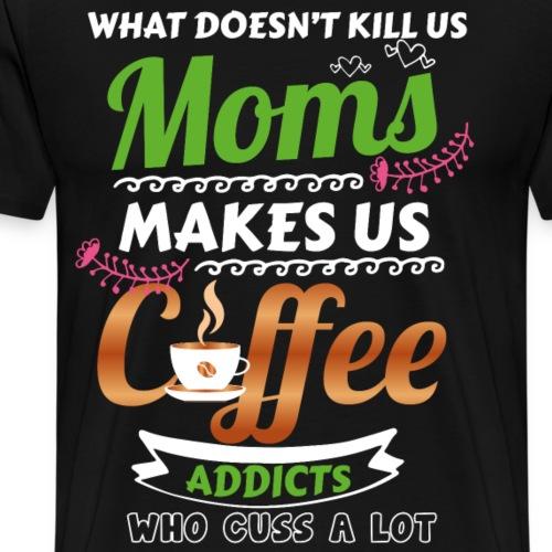 moms makes us coffee - Men's Premium T-Shirt