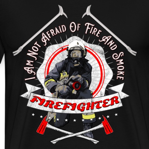 Firefighter - I'am not afraid of fire and smoke!