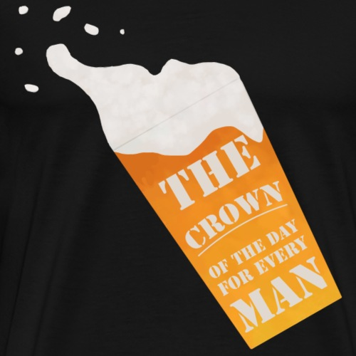 The crown of the day for every Man - Männer Premium T-Shirt