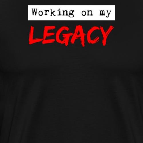 Working on my legacy. - Männer Premium T-Shirt