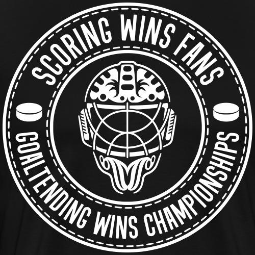 Scoring Wins Fans Goaltending Wins Championships - Men's Premium T-Shirt