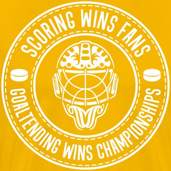 Scoring Wins Fans Goaltending Wins Championships
