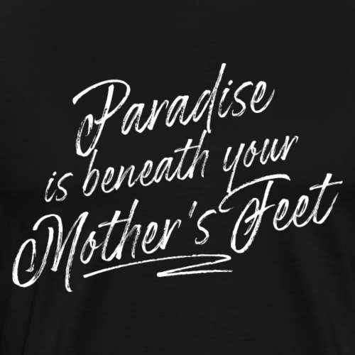 Paradise is beneath your Mother's (white) - Men's Premium T-Shirt