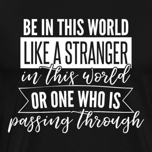 Be in this world like a stranger in this world or. - Men's Premium T-Shirt