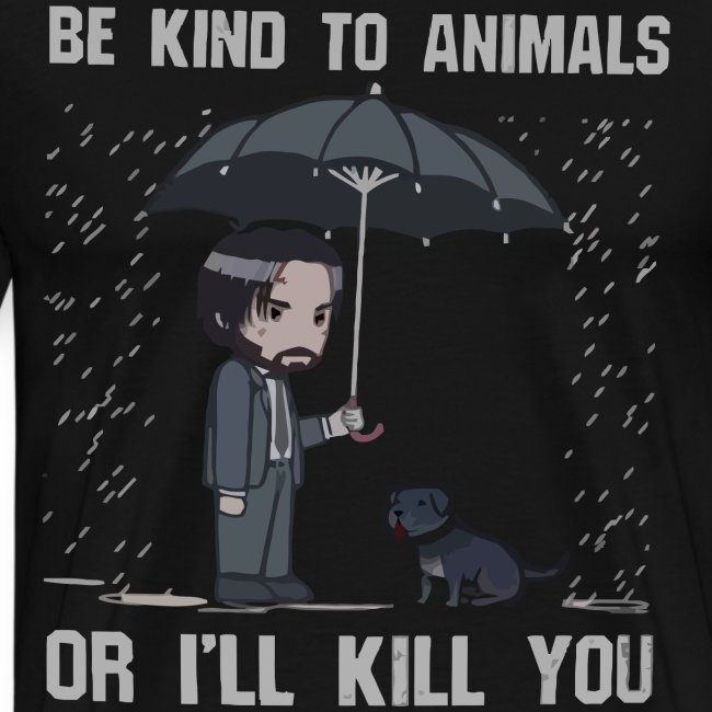 Be kind to animals or I'll kill you halloween