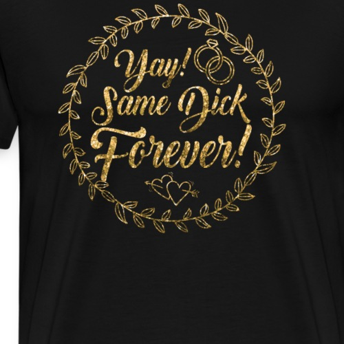 JGA Jungesellinnen Abschied Same Dick Forever - Männer Premium T-Shirt