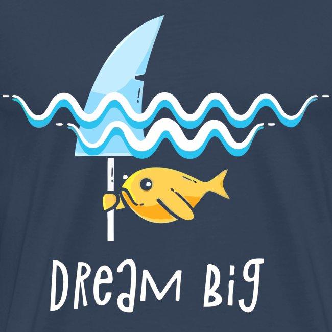 Dream big is shark
