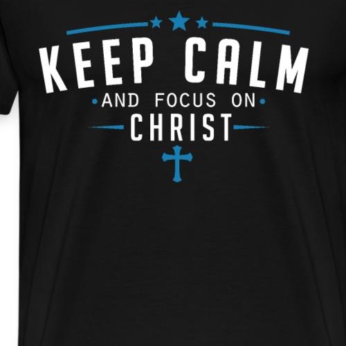 keep calm and focus on christ - Männer Premium T-Shirt