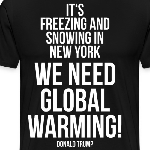 Domald Trump Lainaa ilmaston lämpeneminen - Miesten premium t-paita
