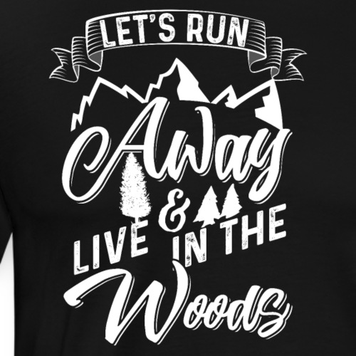 Let's Run Away And Live In The Woods - Männer Premium T-Shirt