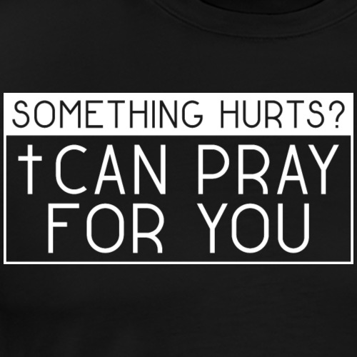 Something hurts? I can pray for you! - Jesus - Männer Premium T-Shirt