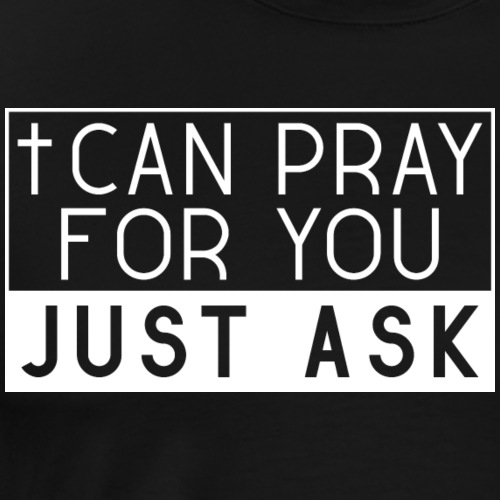 I can pray for you. Just ask! - Jesus - Männer Premium T-Shirt