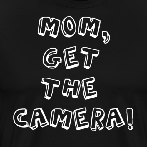 MOM, GET THE CAMERA! - Männer Premium T-Shirt
