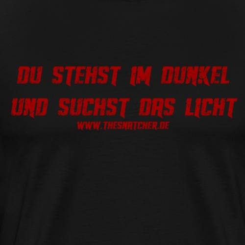 Du stehst im Dunkel - Männer Premium T-Shirt