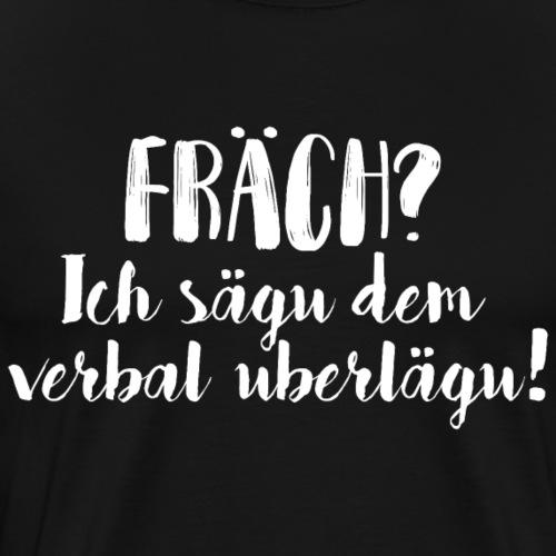 FRÄCH? ICH SÄGU DEM VERBAL UBERLÄGU! - Männer Premium T-Shirt