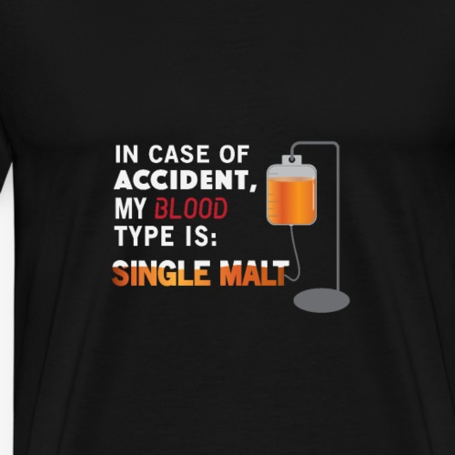 In Case of Accident, my Blood type is Single Malt - Men's Premium T-Shirt