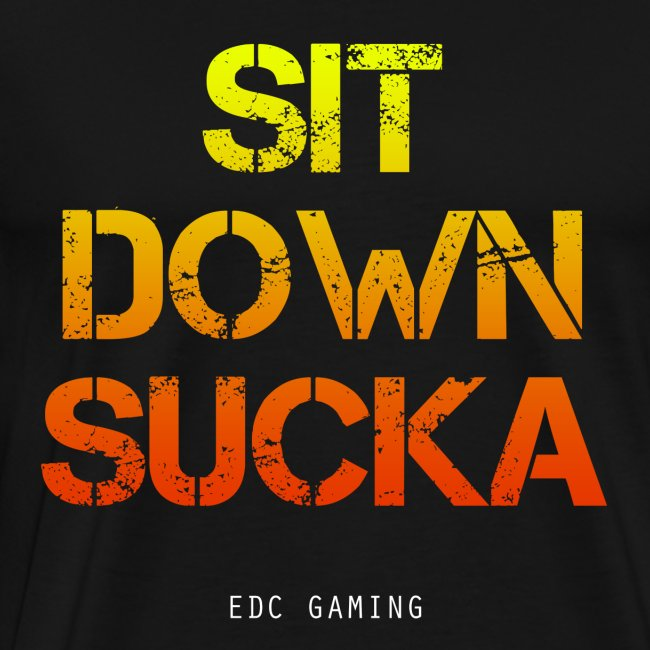 SIT DOWN SUCKA