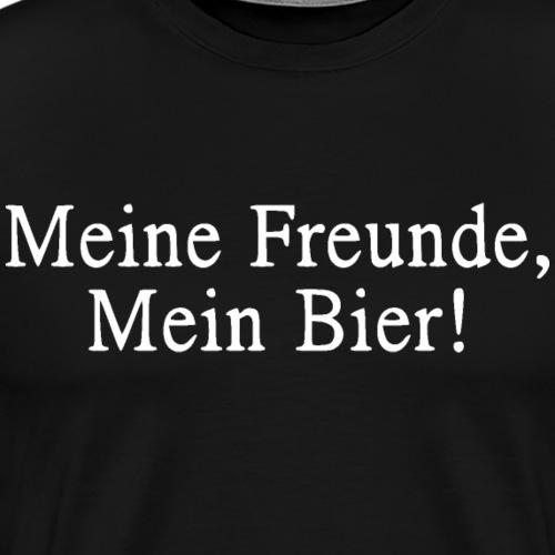 Meine Freunde, Mein Bier weiß - Männer Premium T-Shirt