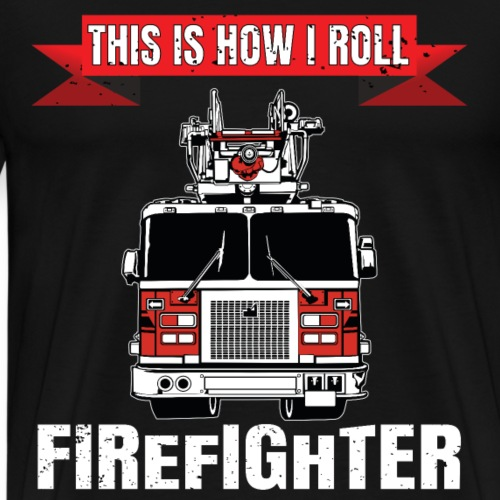 This is how i roll - Firefighter