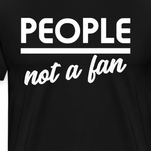 People not a fan - Männer Premium T-Shirt