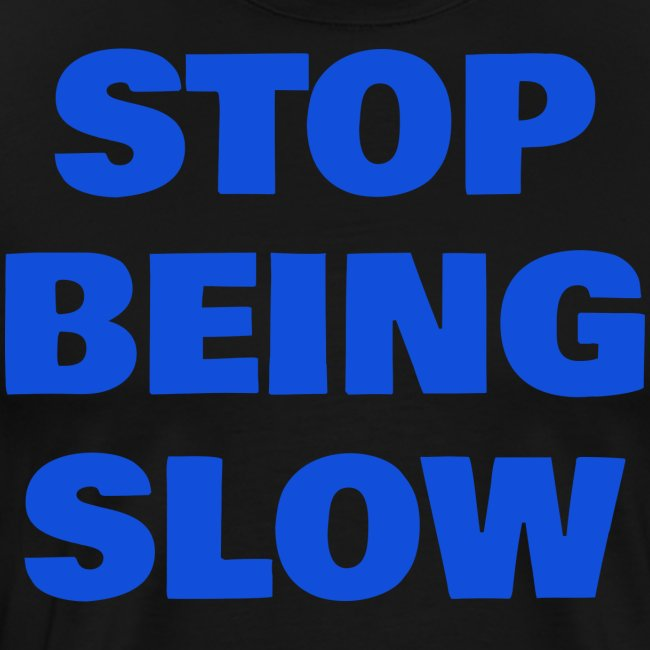 Stop Being Slow