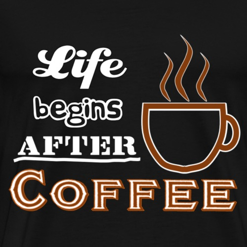 Life begins after Coffee4 - Männer Premium T-Shirt