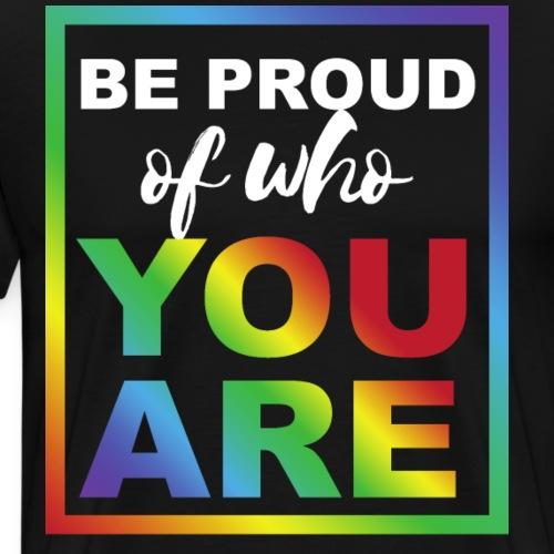 Sei stolz darauf Wer du bist | Statement Shirt - Männer Premium T-Shirt