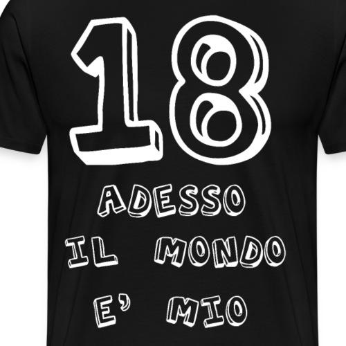 18 adesso il mondo e mio - Maglietta Premium da uomo