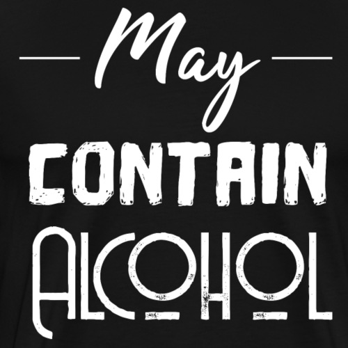 May contain Alcohol - Funny gift idea - Men's Premium T-Shirt