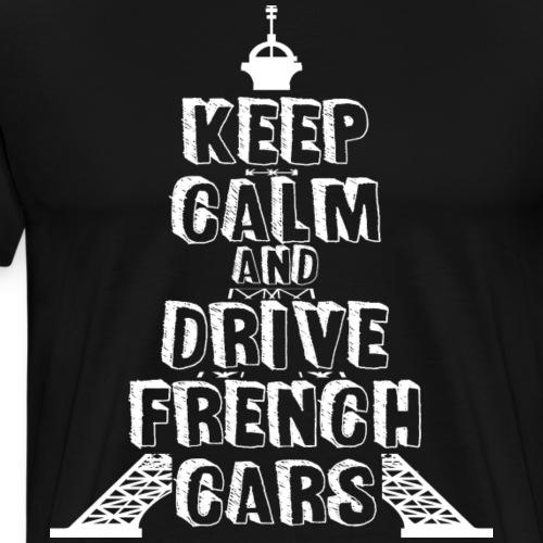 keep calm and drive french cars - Männer Premium T-Shirt