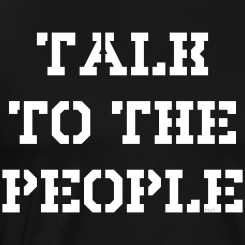 Talk to the people - weiß - Männer Premium T-Shirt