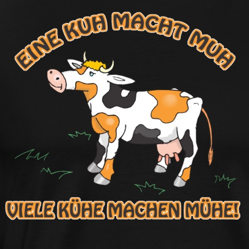 Eine Kuh macht MUH, viele Kühe machen Mühe! - Männer Premium T-Shirt