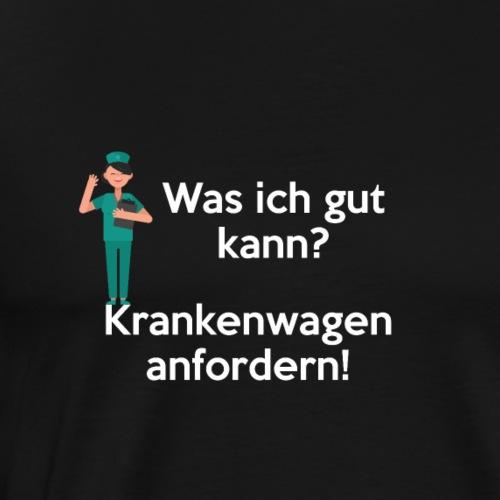Was ich gut kann? Krankenwagen anfordern! - Männer Premium T-Shirt