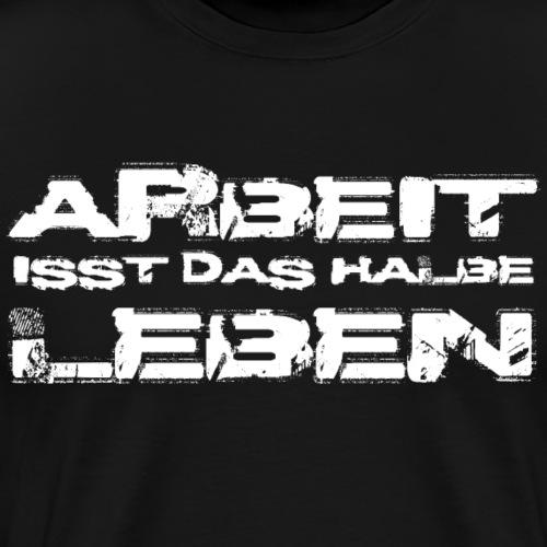 Arbeit isst Leben - Männer Premium T-Shirt
