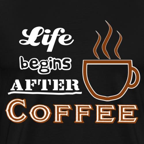 Life begins after Coffee4 - Männer Premium T-Shirt