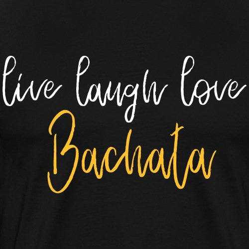 live laugh love Bachata - Dance Shirt - Männer Premium T-Shirt