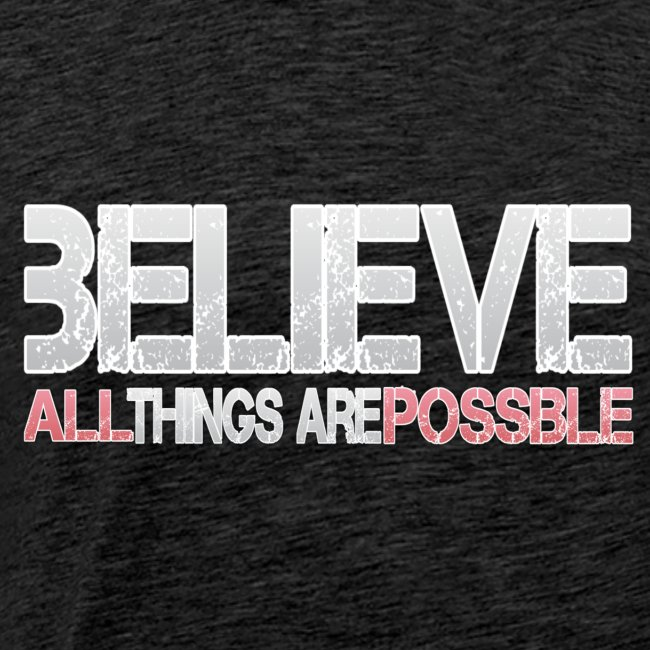 Believe all tings are possible