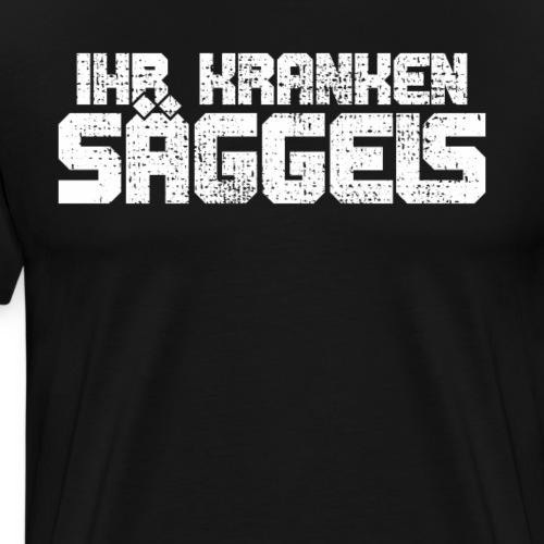 Ihr kranken Säggels - Säggel - Spruch - Männer Premium T-Shirt