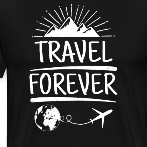 Travel Forever - Das Shirt. Cooles Reise Outfit